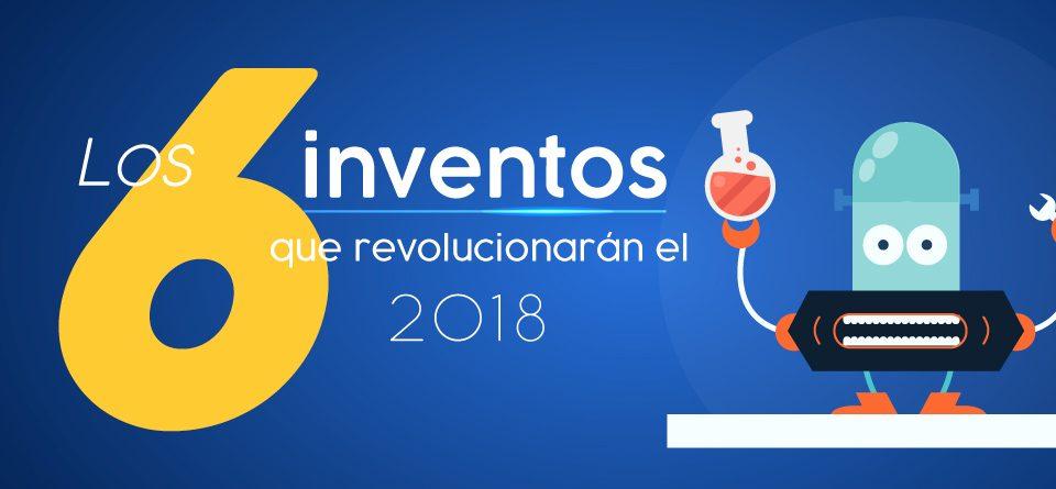 Los 6 inventos que revolucionaran el 2018