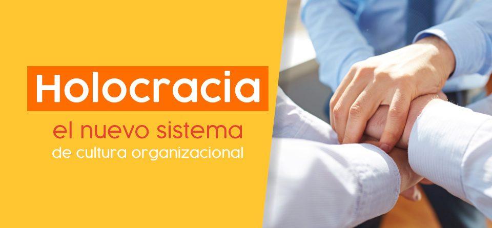 Holocracia el nuevo sistema de la cultura organizacional