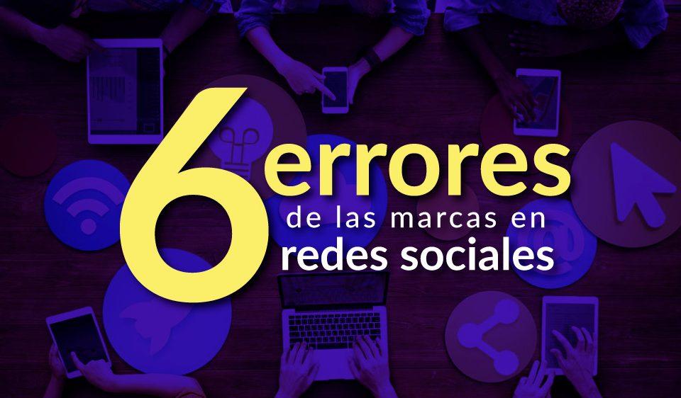 6 errores de las marcas en redes sociales